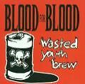 Wasted Youth Brew von Blood For Blood (2003)