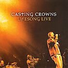 Lifesong Live by Casting Crowns (CD, Oct-2006, Reunion)
