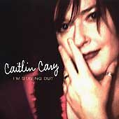 Caitlin Cary  I039m Staying Out 2003 - Tunbridge Wells, Kent, United Kingdom - Caitlin Cary  I039m Staying Out 2003 - Tunbridge Wells, Kent, United Kingdom
