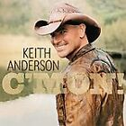 C'mon! * by Keith Anderson (Country) (CD, Aug-2008, Sony BMG)