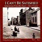Various Artists - I Can't Be Satisfied (Early American Women Blues Singers, Vol. 2 Town, 1997)