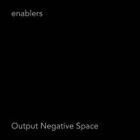 Enablers - Output Negative Space (2006)