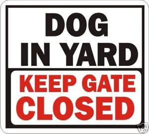 Dog in Yard/Keep Gate Closed signs Warnings Avail