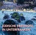 Jüdische Friedhöfe in Unterfranken von Lothar Mayer (2010, Gebundene Ausgabe)