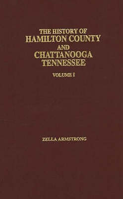 History of Hamilton County and Chattanooga Tennessee: v. 1 by Zella Armstrong...