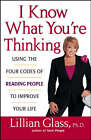 I Know What You're Thinking: Using the Four Codes of Reading People to Improve Your Life by Lillian Glass (Paperback, 2003)