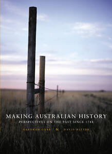 MAKING AUSTRALIAN HISTORY: PERSPECTIVE ON THE PAST SINCE 1788