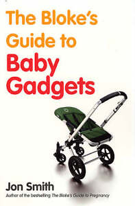The-Blokes-Guide-To-Baby-Gadgets-1-Smith-Jon-Used-Good-Book