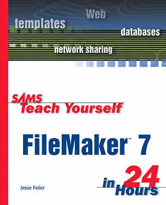 SAMS TEACH YOURSELF FILEMAKER 7 IN 24 HOURS., Feiller, Jesse., Used; Very Good B