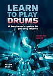 Learn to Play Drums: A Beginner's Guide to Playing Drums by Justin Scott (Spiral