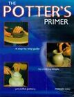 The Potter's Primer: A Step-by-step Guide to Creating Simple Yet Skilful Pottery by Morgen Hall (Paperback, 1998)