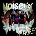 Whats The Time Mr Wolf? von Noisettes (2007)