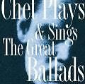 Chet Plays & Sings the Great Ballads (2008)