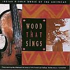 Various Artists - Wood That Sings (Indian Fiddle Music of the Americas, 1997)