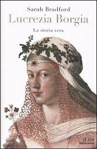Lucrezia Borgia. La storia vera-Mondadori NUOVO 50%
