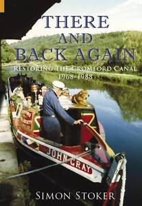 NEW-BOOK-There-and-Back-Again-Restoring-the-Cromford-Canal-1968-1988-Simon-Sto