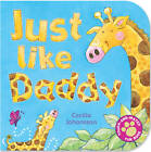 Just Like Daddy by Little Tiger Press Group (Board book, 2007)