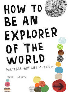 How-to-be-an-Explorer-of-the-World-Portable-Life-Museum-by-Keri-Smith