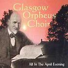 Glasgow Orpheus Choir - All in the April Evening (1999)