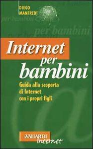 Internet per bambini. Guida alla scoperta di Internet con i propri figli. - Italia - Internet per bambini. Guida alla scoperta di Internet con i propri figli. - Italia