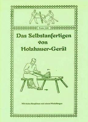 Das Selbstanfertigen von Holzhauer Gerät - Werkzeug herstellen / bauen TOP! NEU