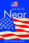 So Far and Yet So Near: Stories of Americans Abroad by American Citizens Abroad (Paperback / softback, 2005)
