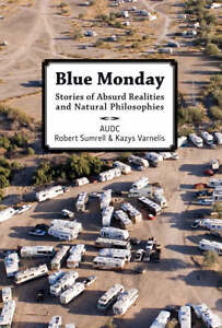 Blue Monday: Stories of Absurd Realities...