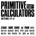 Primitive Calculators - and Friends 1979-1982 (2007)