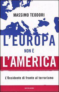 TEODORI M.  L'EUROPA NON E' L'AMERICA  ED.MONDADORI  2004