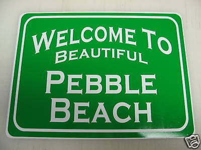 WELCOME TO PEBBLE BEACH Metal Sign golf mens Ladies NEW