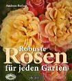 Robuste Rosen für jeden Garten von Andreas Barlage (2010, Kunststoffeinband)