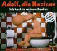 Adolf, die Nazisau: Ich hock in meinem Bonker (2006)