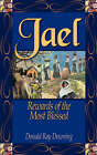 Jael: Rewards of the Most Blessed by Donald R Downing (Paperback / softback, 2004)