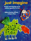 Just Imagine: Drama and Dressing-up for Children Aged Five to Nine by Robina Beckles Willson, Lyn Gray (Paperback, 1993)