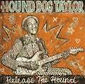 Release The Hound von Hound Dog Taylor (2004)
