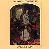 Loudon Wainwright III - More Love Songs ...