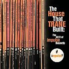 The House That Trane Built: The Best Of Impulse Records [Remaster] by Various Artists (CD, Jun-2006, Impulse!)