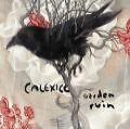 Calexico - Garden Ruin      .....$4