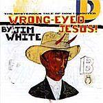 UK POST FREE Jim White - Wrong Eyed Jesus (2000)  Original recording reissued