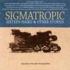Sigmatropic - Sixteen Haiku and Other Stories (2013)