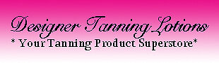 Designer Tanning Lotions Boutique