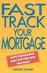 Fast-Track-Your-Mortgage-Save-Thousands-and-Live-the-Life-You-Want-Graham-Lor