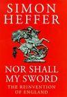 Nor Shall My Sword: Reinvention of England by Simon Heffer (Hardback, 1999)