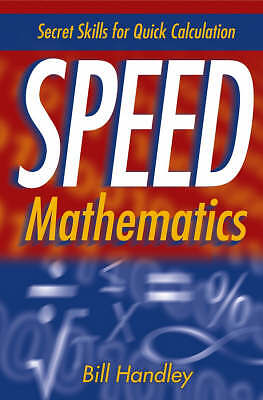 Speed Mathematics: Secret Skills for Quick Calculation by Handley, Bill