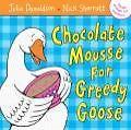 Chocolate Mousse for Greedy Goose von Julia Donaldson