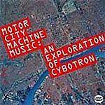 Cybotron - Motor City Machine Music: An Exploration Of Cybotron (CDBGPD 167)