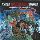Various Artists - These Ghoulish Things (Horror Hits for Halloween, 2006)