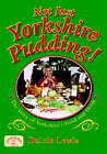 Not Just Yorkshire Pudding! by Dulcie Lewis (Paperback, 2006)