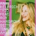 Better Times Ahead von Roy Helfrich Anke Ft. Hargrove (2006)
