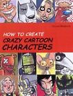 How to Create Crazy Cartoon Characters by Vincent Woodcock (Paperback, 2007)